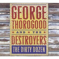 THE DIRTY DOZEN - George & The Destroyers Thorogood (Płyta CD)