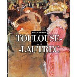 TOULOUSE- LAUTREC WIELCY MALARZE TOM 18 - Opracowanie zbiorowe (opr. miękka)