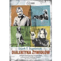 Dialektyka żywiołów - Jagodziński Leszek DARMOWA DOSTAWA KIOSK RUCHU (opr. miękka)