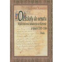 Socjologia, Od szkoły do Senatu. Wykształcenie senatorów w Koronie w latach 1501-1586 (opr. twarda)