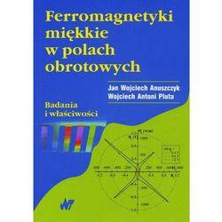 Ferromagnetyki miękkie w polach obrotowych. Badania i właściwości (opr. broszurowa)