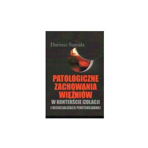 Książki medyczne, Patologiczne zachowania więźniów w kontekście izolacji i resocjalizacji penitencjarnej (opr. miękka)