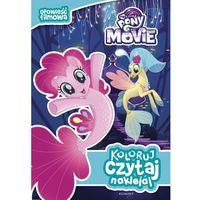 Książki dla dzieci, My Little Pony the Movie Koloruj czytaj naklejaj (opr. broszurowa)