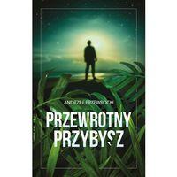 Poezja, PRZEWROTNY PRZYBYSZ - Andrzej Przewrocki OD 24,99zł DARMOWA DOSTAWA KIOSK RUCHU (opr. miękka)