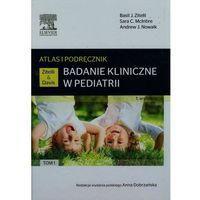 Książki o zdrowiu, medycynie i urodzie, Badanie kliniczne w pediatrii Atlas i podręcznik Tom 1 (opr. twarda)