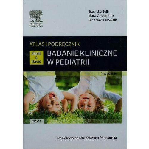 Książki medyczne, Badanie kliniczne w pediatrii Atlas i podręcznik Tom 1 (opr. twarda)