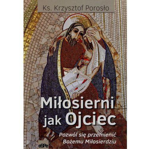 Książki religijne, Miłosierni jak Ojciec - Porosło Krzysztof (opr. miękka)