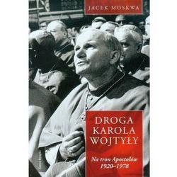 Droga Karola Wojtyły. Tom 1: Na tron Apostołów 1929-1978 (opr. miękka)