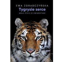 Poezja, Tygrysie serce - ewa zgrabczyńska (opr. twarda)