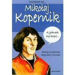 Nazywam się Mikołaj Kopernik (opr. twarda)
