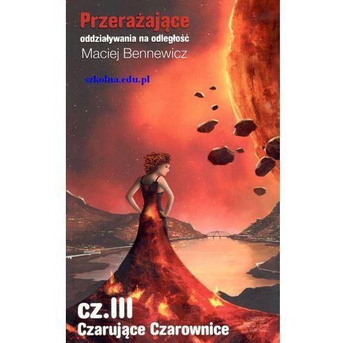 Książki fantasy i science fiction, Przerażające oddział...Cz.III Czarujące czarownice - Maciej Bennewicz (opr. broszurowa)