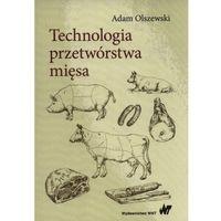 Hobby i poradniki, Technologia przetwórstwa mięsa - Adam Olszewski (opr. miękka)