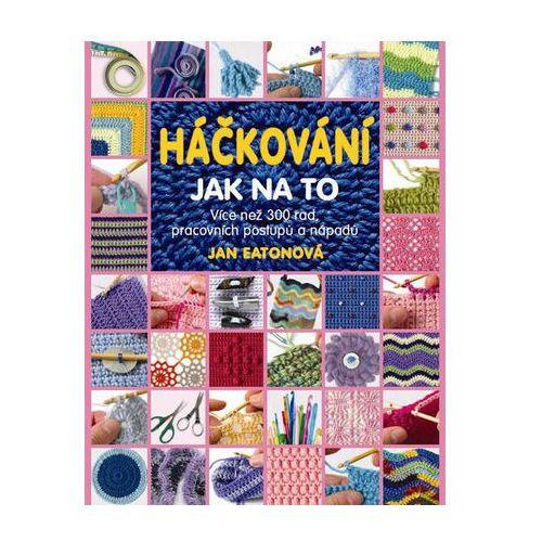 Pozostałe książki, Háčkování - Jak na to - Více než 300 rad, pracovních postupů a nápadů Jan Eatonová