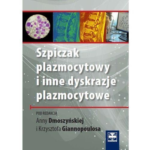 Książki medyczne, Szpiczak plazmocytowy i inne dyskrazje plazmocytowe (opr. miękka)