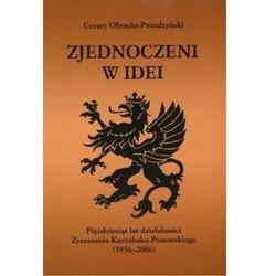 Zjednoczeni w idei. Pięćdziesiąt lat działalności Zrzeszenia Kaszubsko-Pomorskiego (1956-2006) (opr. twarda)