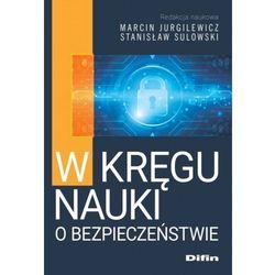 W kręgu nauki o bezpieczeństwie - Marcin Jurgilewicz, Stanisław Sulowski