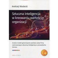 Biblioteka biznesu, Sztuczna inteligencja w kreowaniu wartości organizacji - Andrzej Wodecki - ebook