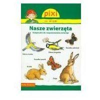 Książki dla dzieci, Pixi Ja wiem! Nasze zwierzęta (opr. miękka)