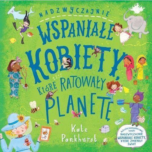 Książki dla dzieci, Nadzwyczajnie wspaniałe kobiety które ratowały planetę (opr. twarda)