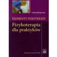 Leksykony techniczne, Elementy fizjoterapii Fizykoterapia dla praktyków (opr. miękka)