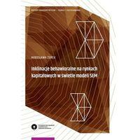 Biblioteka biznesu, Inklinacje behawioralne na rynkach kapitałowych w świetle modeli SEM - Żurek Mirosława (opr. miękka)