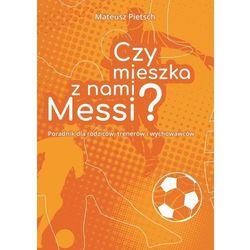 Czy mieszka z nami Messi? - Mateusz Pietsch (EPUB)