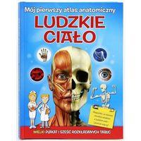 Książki dla dzieci, Mój pierwszy atlas anatomiczny Ludzkie ciało - Dostępne od: 2014-06-30 (opr. twarda)