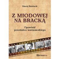 E-booki, Z Miodowej na Bracką. Opowieść powstańca warszawskiego - Maciej Bernhardt