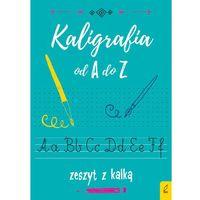 Literatura młodzieżowa, Kaligrafia od A do Z Zeszyt z kalką. Darmowy odbiór w niemal 100 księgarniach! (opr. broszurowa)