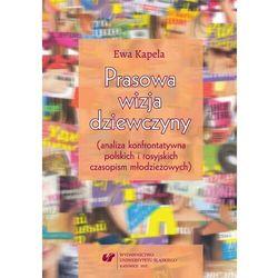 Prasowa wizja dziewczyny (analiza konfrontatywna polskich i rosyjskich czasopism młodzieżowych) - Ewa Kapela - ebook