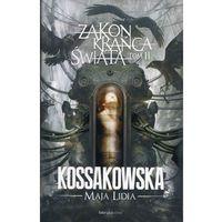 Książki fantasy i science fiction, Zakon Krańca Świata Tom 2 - Maja Lidia Kossakowska DARMOWA DOSTAWA KIOSK RUCHU