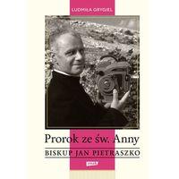 Książki religijne, Prorok ze św. Anny. Biskup Jan Pietraszko (opr. miękka)