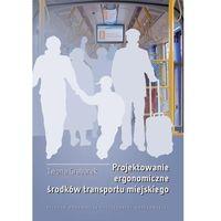 E-booki, Projektowanie ergonomiczne środków transportu miejskiego - Iwona Grabarek (PDF)