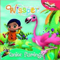 Książki dla dzieci, Taniec flaminga. Wissper - Opracowanie zbiorowe (opr. twarda)