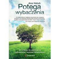 E-booki, Potęga wybaczania. 10 kroków do uwolnienia, uzdrowienia i wyższej świadomości