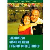 Książki kulinarne i przepisy, Jak obniżyć ciśnienie krwi i poziom cholesterolu (opr. miękka)