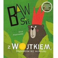 Literatura młodzieżowa, Baw się z Wojtkiem, żołnierzem bez munduru [Piotrowska Eliza] (opr. broszurowa)