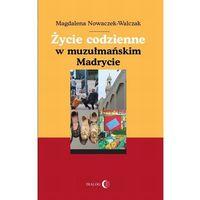 Paranauki i zjawiska paranormalne, Życie codzienne w muzułmańskim Madrycie - Magdalena Nowaczek-Walczak (opr. miękka)