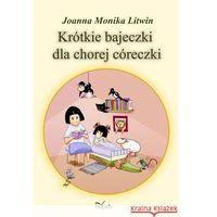Książki dla dzieci, Krótkie bajeczki dla chorej córeczki (opr. miękka)