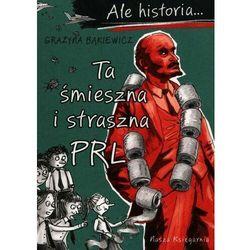 Ale historia ta śmieszna i straszna prl - grażyna bąkiewicz (opr. broszurowa)