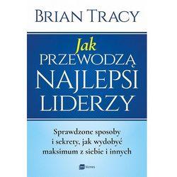 Jak przewodzą najlepsi liderzy - Brian Tracy (opr. broszurowa)