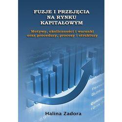 Fuzje i przejęcia na rynku kapitałowym. Motywy, okoliczności i warunki oraz procedury, procesy i struktury