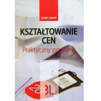 Książki o biznesie i ekonomii, Kształtowanie cen Praktyczny poradnik (opr. miękka)