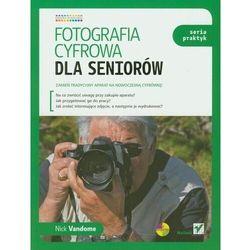 Fotografia cyfrowa dla seniorów. Seria praktyk (opr. miękka)
