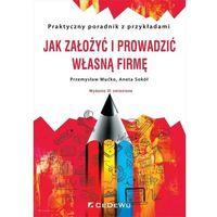 Biblioteka biznesu, Jak założyć i prowadzić własną firmę praktyczny poradnik z przykładami (opr. broszurowa)