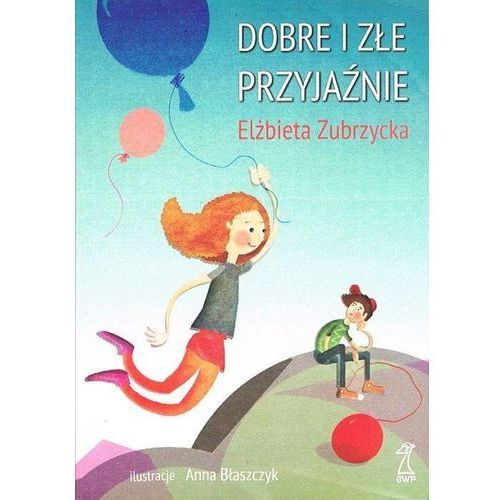 Książki dla dzieci, Dobre i złe przyjaźnie + zakładka do książki GRATIS (opr. broszurowa)