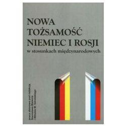 Nowa tożsamość Niemiec i Rosji w stosunkach międzynarodowych (opr. miękka)