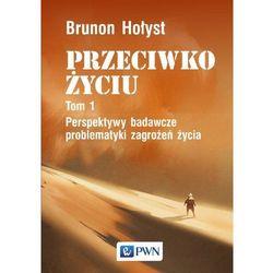 Perspektywy badawcze problematyki zagrożeń życia. Przeciwko życiu - Brunon Hołyst (opr. twarda)