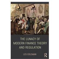 Książki o biznesie i ekonomii, Lunacy of Modern Finance Theory and Regulation