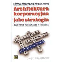 Biblioteka biznesu, Architektura korporacyjna jako strategia. Budowanie fundamentu w biznesie (opr. twarda)